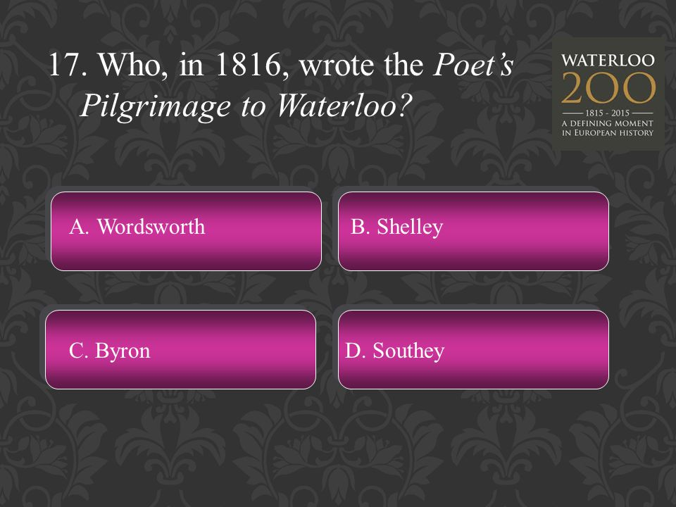 17. Who, in 1816, wrote the Poet's Pilgrimage to Waterloo.