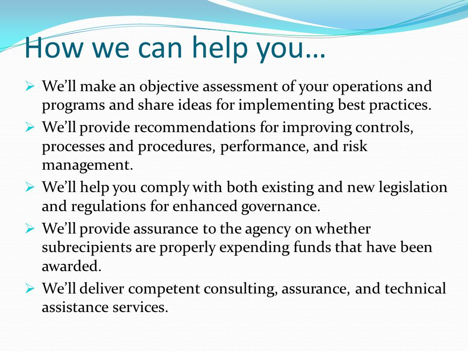 How we can help you…  We'll make an objective assessment of your operations and programs and share ideas for implementing best practices.  We'll pro