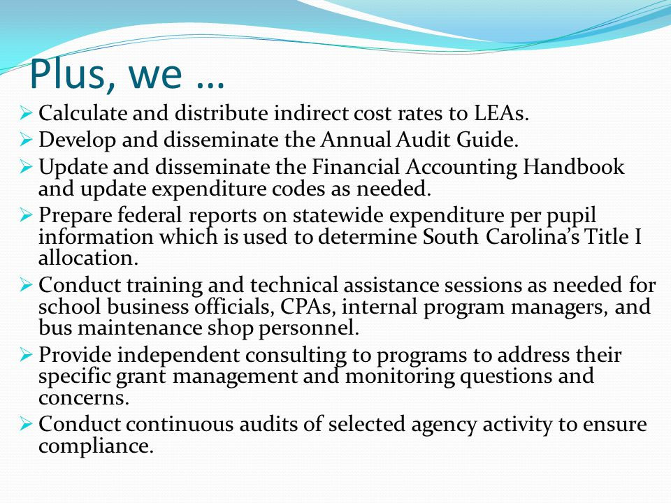 Plus, we …  Calculate and distribute indirect cost rates to LEAs.  Develop and disseminate the Annual Audit Guide.  Update and disseminate the Fina