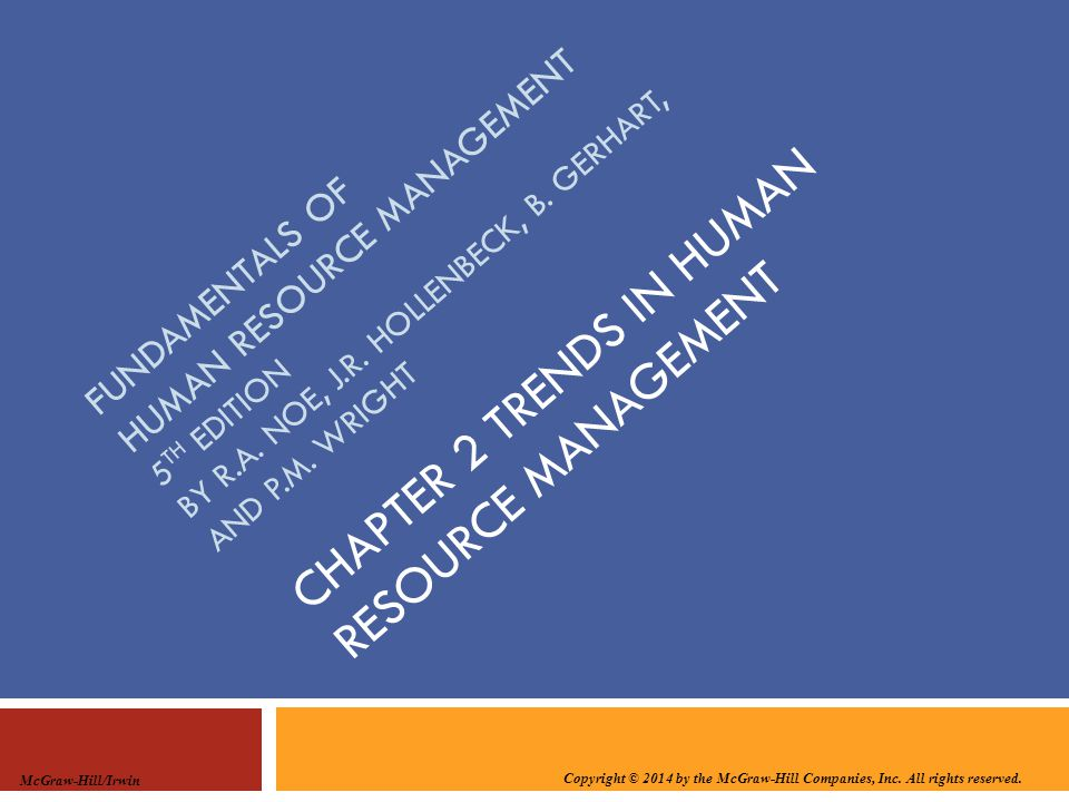 Copyright © 2014 by the McGraw-Hill Companies, Inc. All rights reserved. McGraw-Hill/Irwin CHAPTER 2 TRENDS IN HUMAN RESOURCE MANAGEMENT FUNDAMENTALS