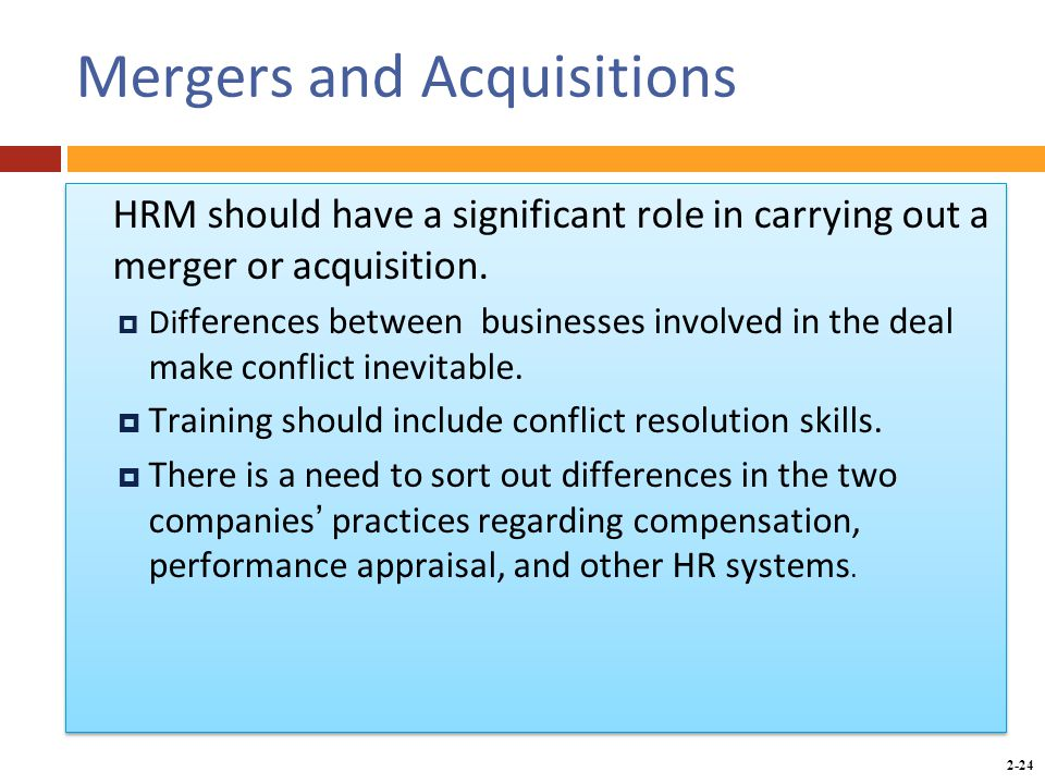 Copyright © 2014 by the McGraw-Hill Companies, Inc. All rights reserved. McGraw-Hill/Irwin 2-24 Mergers and Acquisitions HRM should have a significant