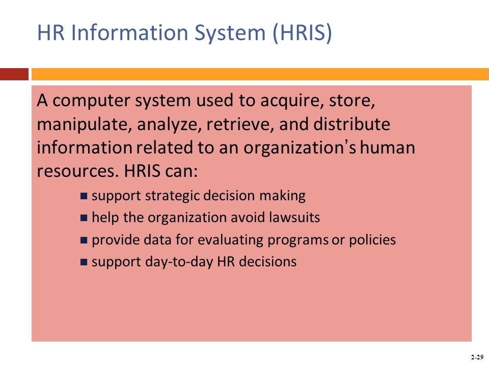 Copyright © 2014 by the McGraw-Hill Companies, Inc. All rights reserved. McGraw-Hill/Irwin 2-29 HR Information System (HRIS) A computer system used to