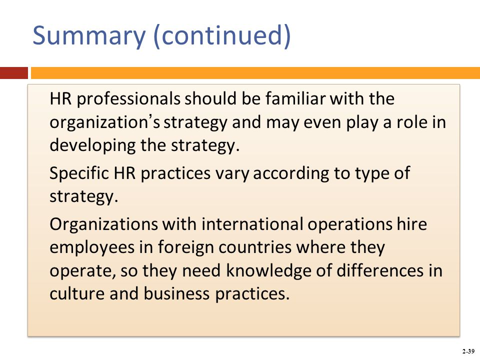 Copyright © 2014 by the McGraw-Hill Companies, Inc. All rights reserved. McGraw-Hill/Irwin 2-39 Summary (continued) HR professionals should be familia