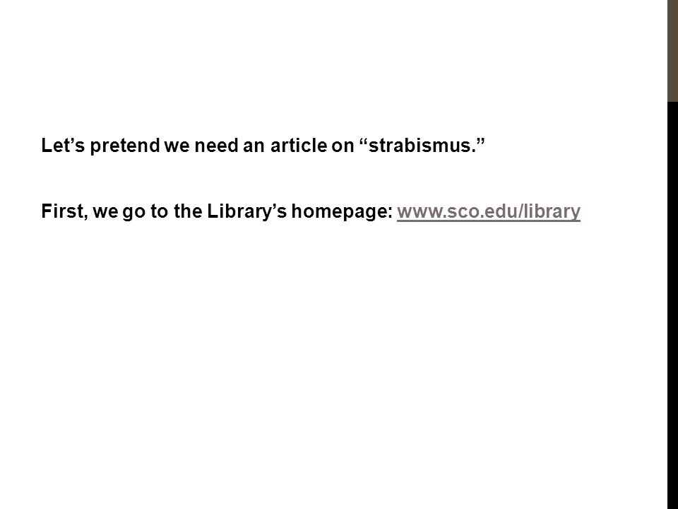 """Let's pretend we need an article on """"strabismus."""" First, we go to the Library's homepage: www.sco.edu/librarywww.sco.edu/library"""