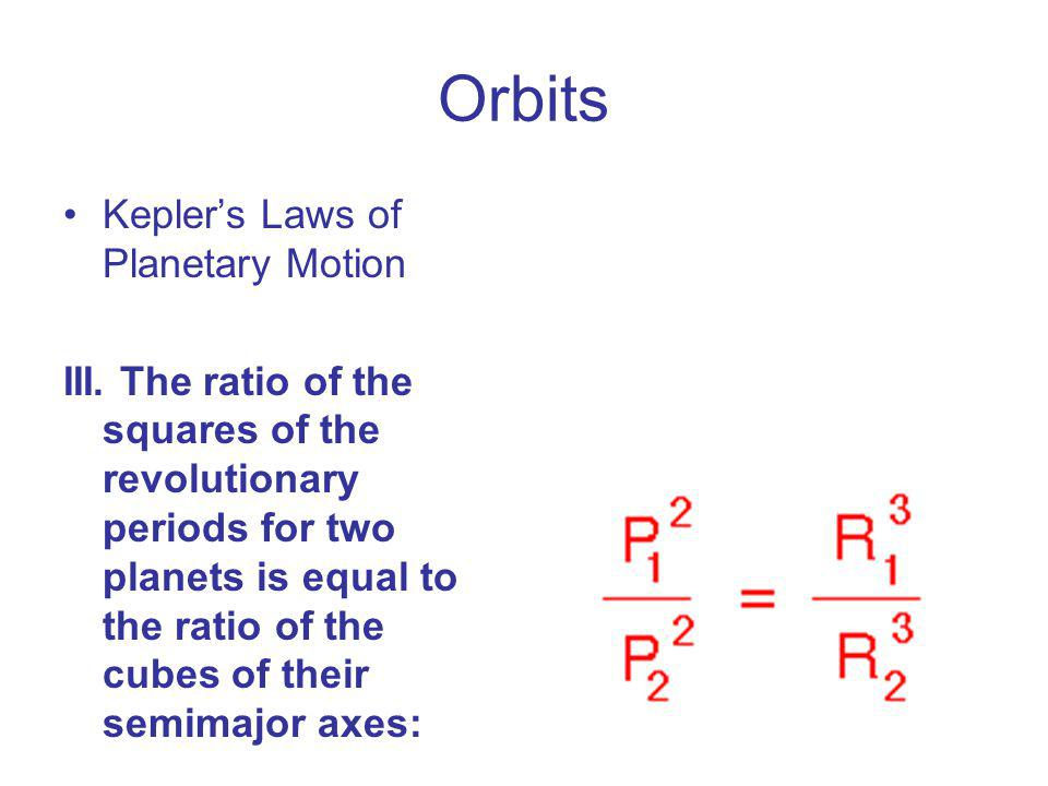 Orbits Kepler's Laws of Planetary Motion III.