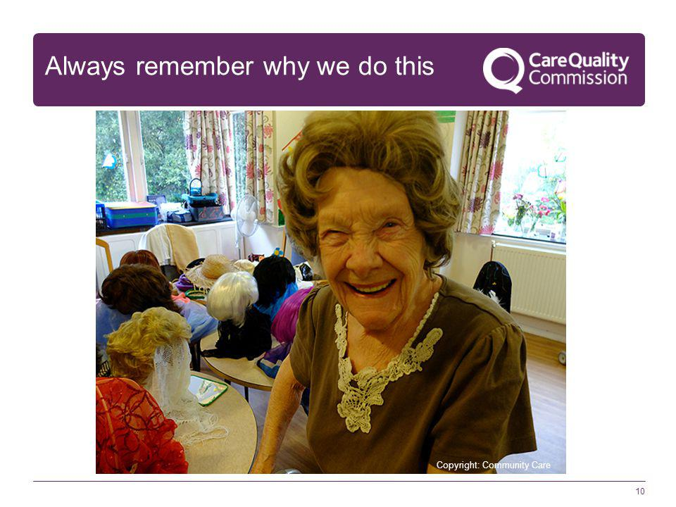 10 Always remember why we do this Copyright: Community Care
