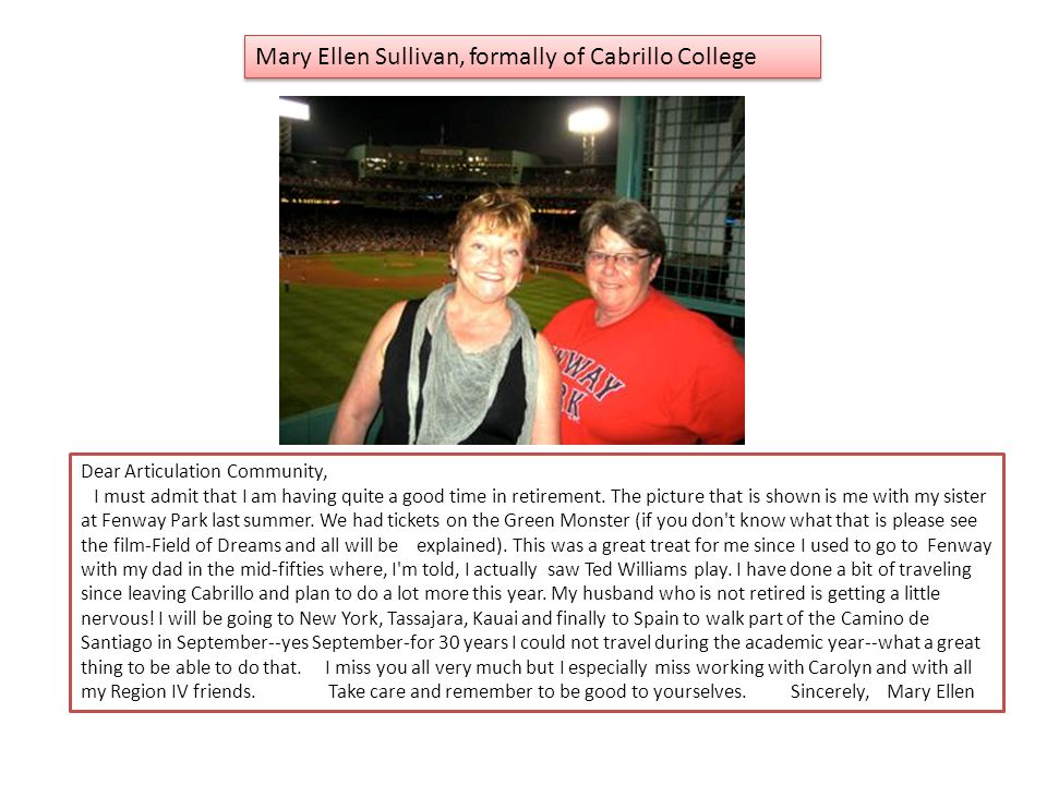 Dear Articulation Community, I must admit that I am having quite a good time in retirement. The picture that is shown is me with my sister at Fenway P