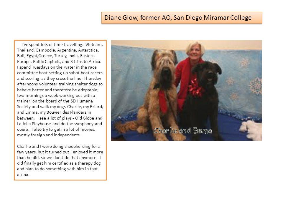 Diane Glow, former AO, San Diego Miramar College I've spent lots of time travelling: Vietnam, Thailand, Cambodia, Argentina, Antarctica, Bali, Egypt,G