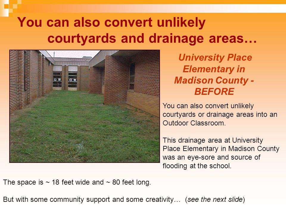 You can also convert unlikely courtyards and drainage areas… University Place Elementary in Madison County - BEFORE You can also convert unlikely courtyards or drainage areas into an Outdoor Classroom.