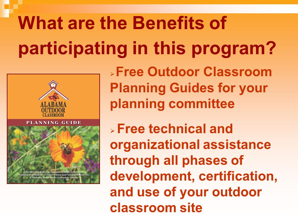 What are the Benefits of participating in this program?  Free Outdoor Classroom Planning Guides for your planning committee  Free technical and orga
