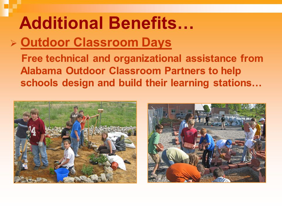 Additional Benefits…  Outdoor Classroom Days Free technical and organizational assistance from Alabama Outdoor Classroom Partners to help schools des