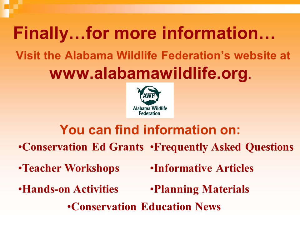 Finally…for more information… Visit the Alabama Wildlife Federation's website at www.alabamawildlife.org.