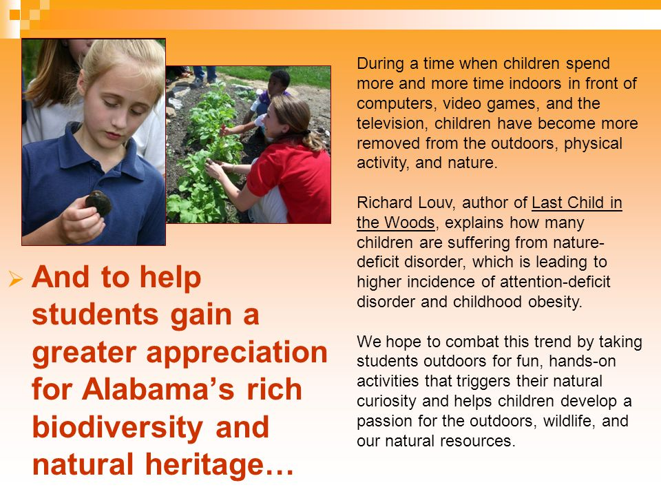  And to help students gain a greater appreciation for Alabama's rich biodiversity and natural heritage… During a time when children spend more and mo