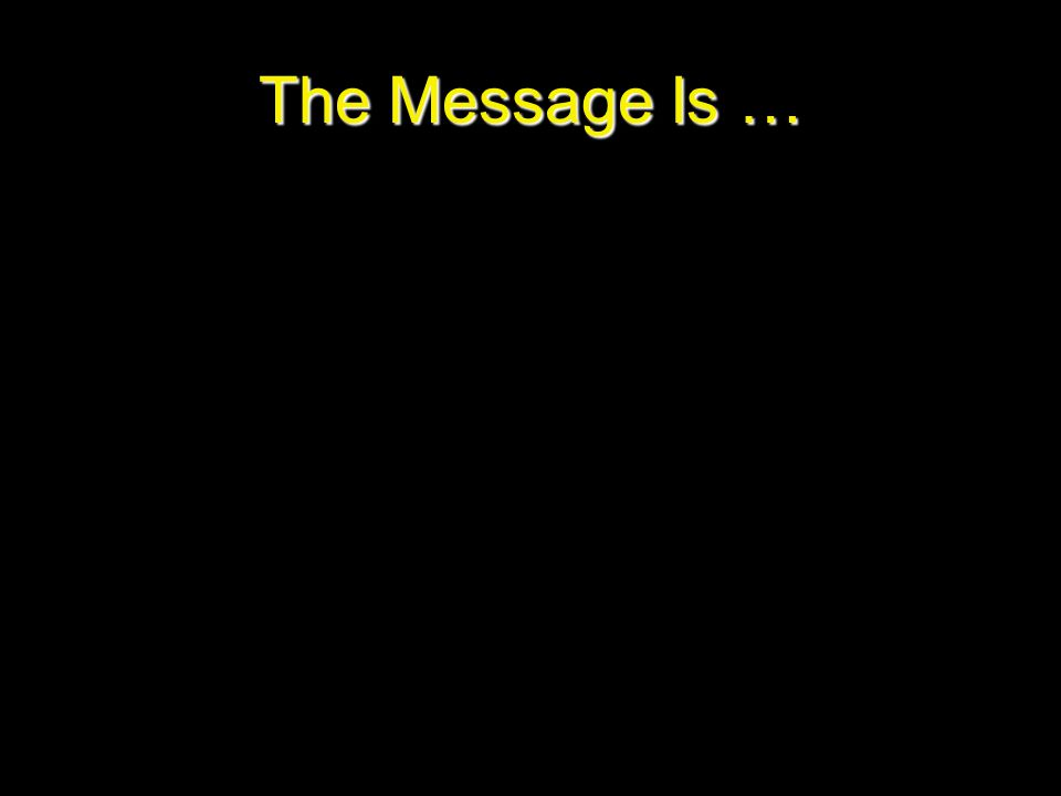 The Message Is …