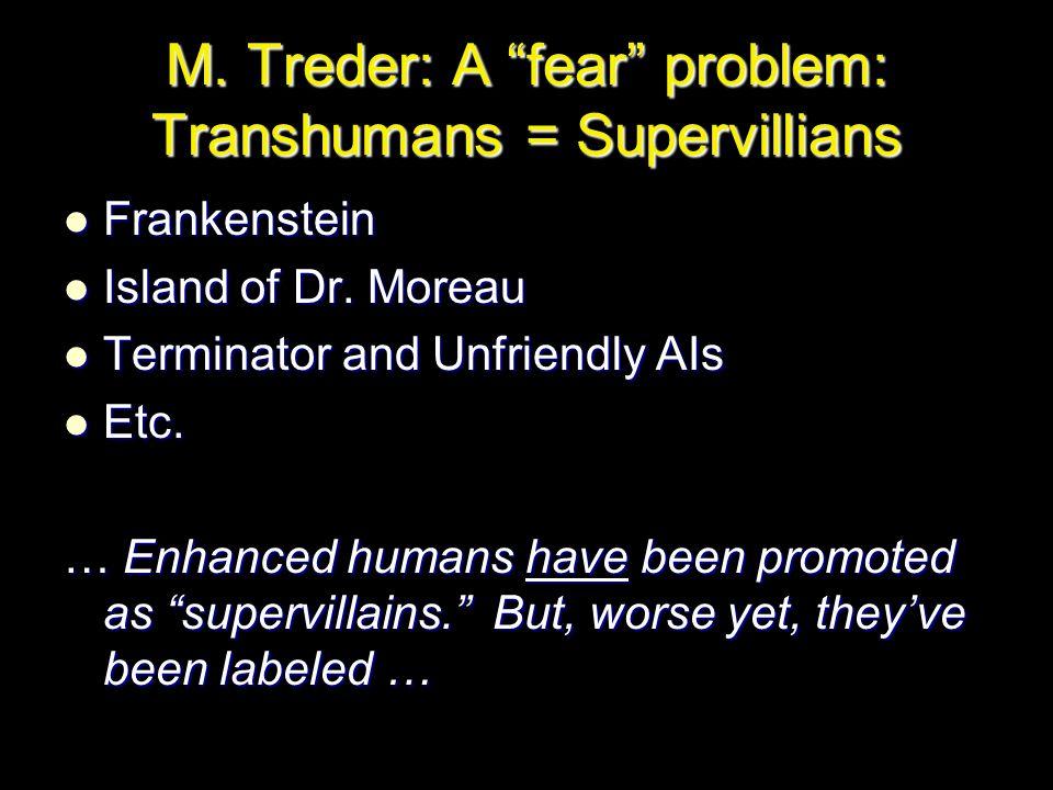 "M. Treder: A ""fear"" problem: Transhumans = Supervillians Frankenstein Frankenstein Island of Dr. Moreau Island of Dr. Moreau Terminator and Unfriendly"