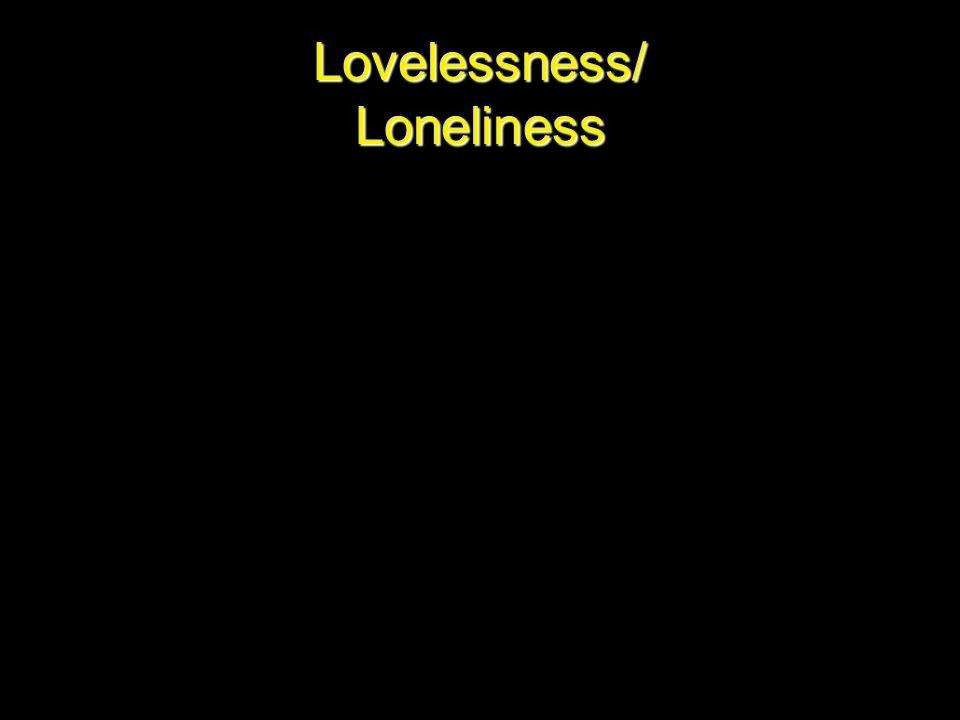 Lovelessness/ Loneliness