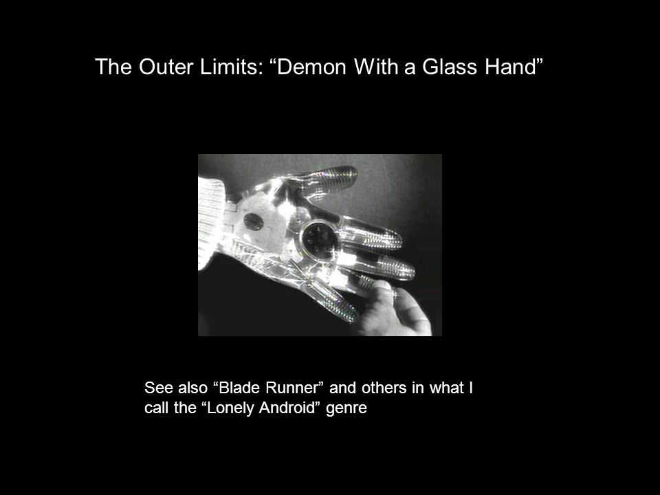 The Outer Limits: Demon With a Glass Hand See also Blade Runner and others in what I call the Lonely Android genre