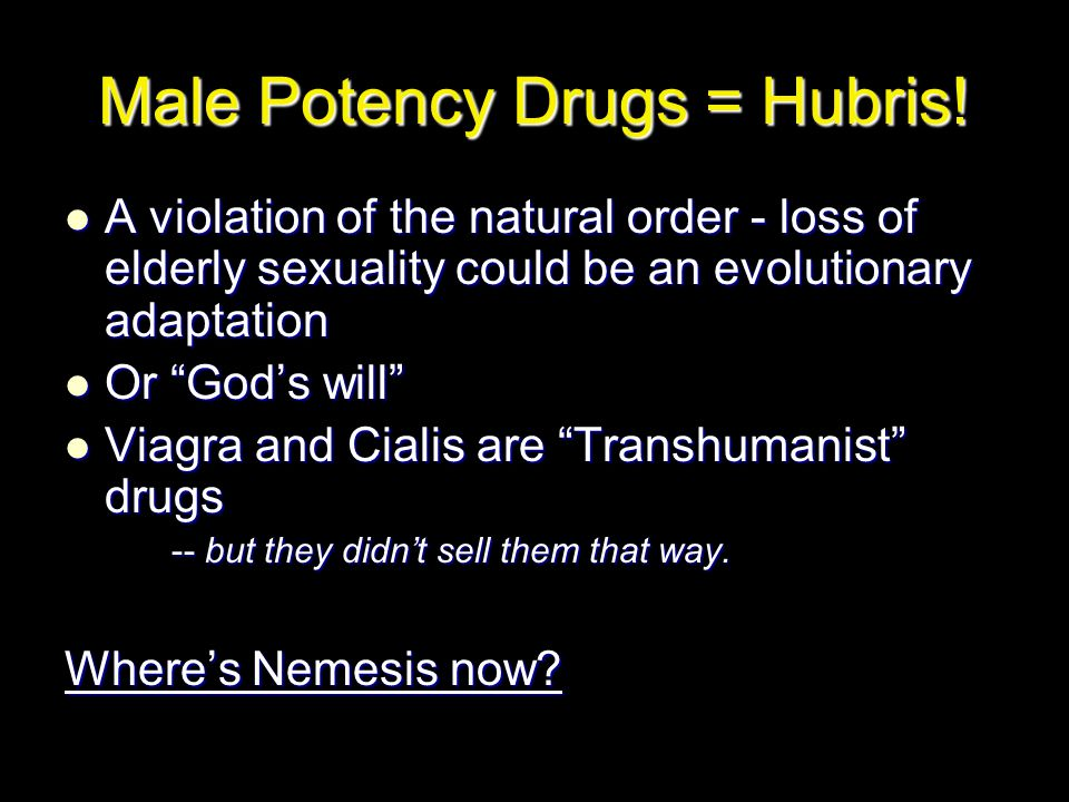 Male Potency Drugs = Hubris! A violation of the natural order - loss of elderly sexuality could be an evolutionary adaptation A violation of the natur