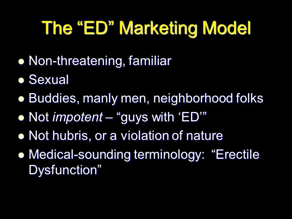 "The ""ED"" Marketing Model Non-threatening, familiar Non-threatening, familiar Sexual Sexual Buddies, manly men, neighborhood folks Buddies, manly men,"