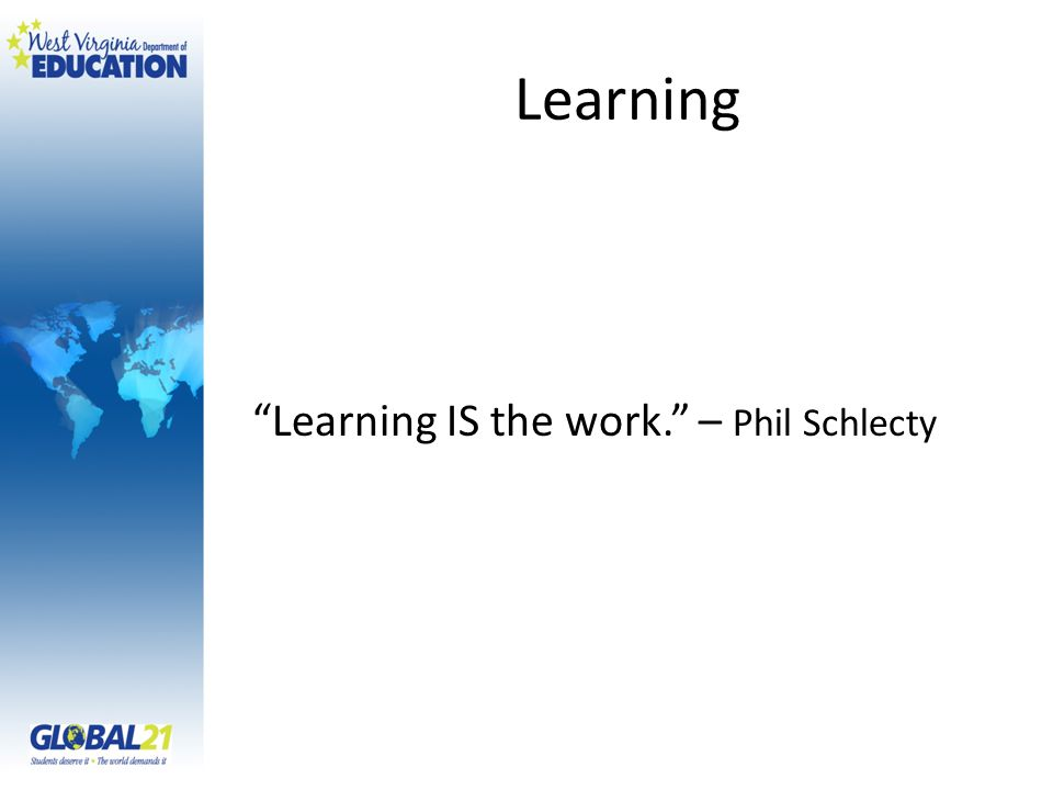 "Learning ""Learning IS the work."" – Phil Schlecty"
