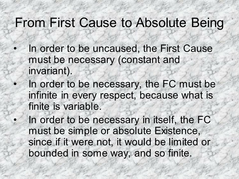 From First Cause to Absolute Being In order to be uncaused, the First Cause must be necessary (constant and invariant).