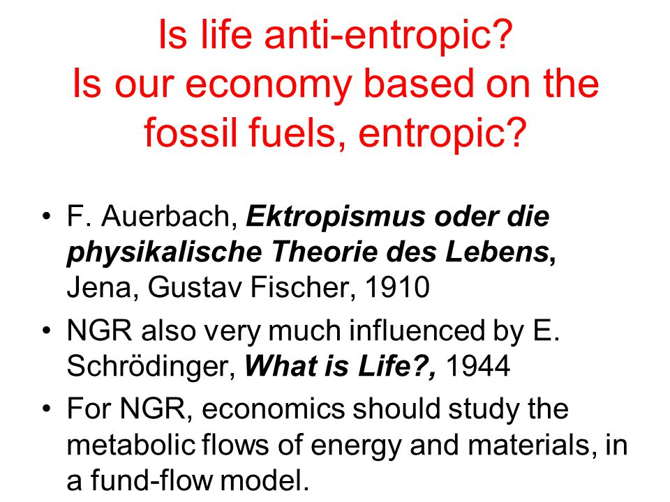 Is life anti-entropic. Is our economy based on the fossil fuels, entropic.