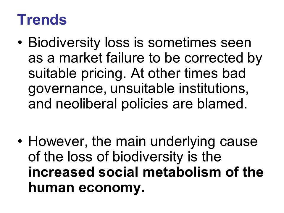Trends Biodiversity loss is sometimes seen as a market failure to be corrected by suitable pricing.