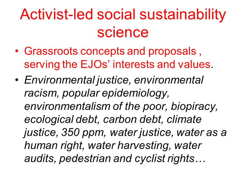 Activist-led social sustainability science Grassroots concepts and proposals, serving the EJOs' interests and values.