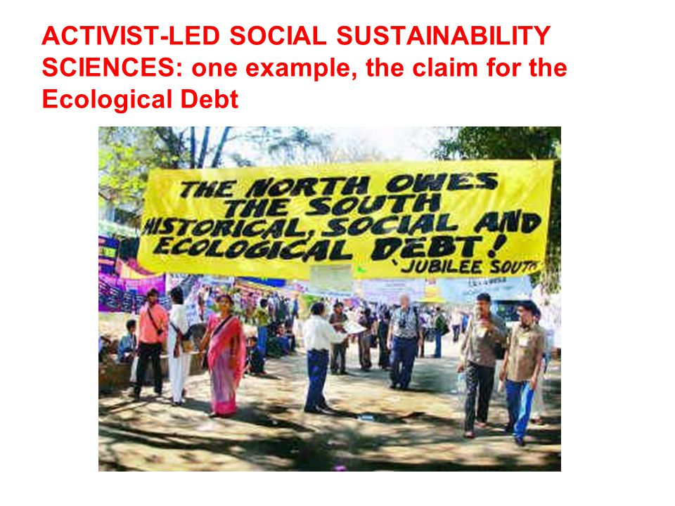 ACTIVIST-LED SOCIAL SUSTAINABILITY SCIENCES: one example, the claim for the Ecological Debt