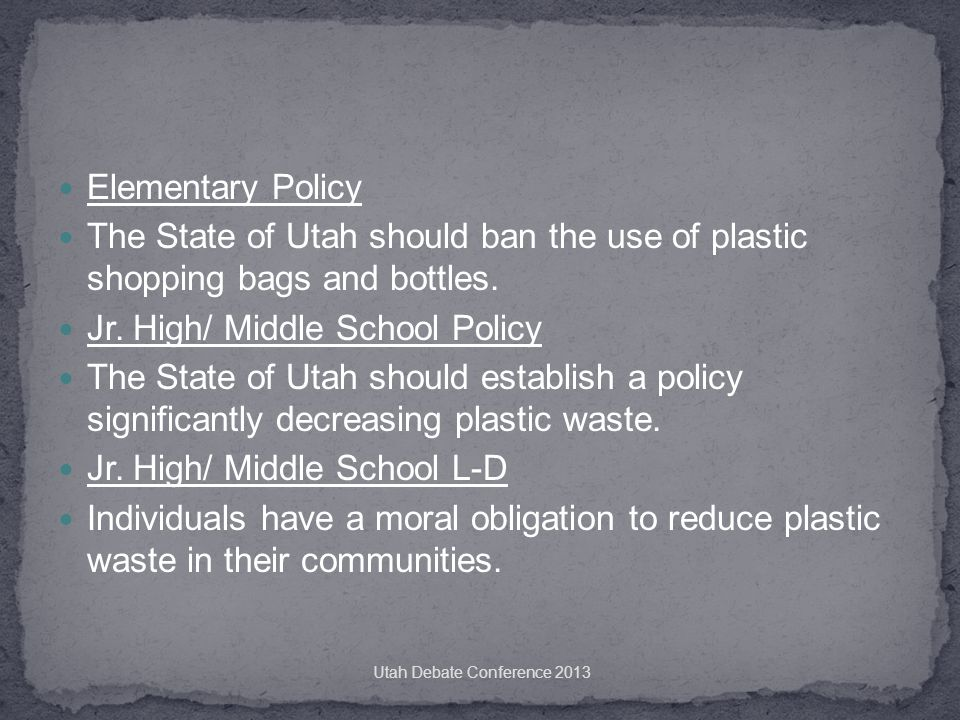 Elementary Policy The State of Utah should ban the use of plastic shopping bags and bottles.