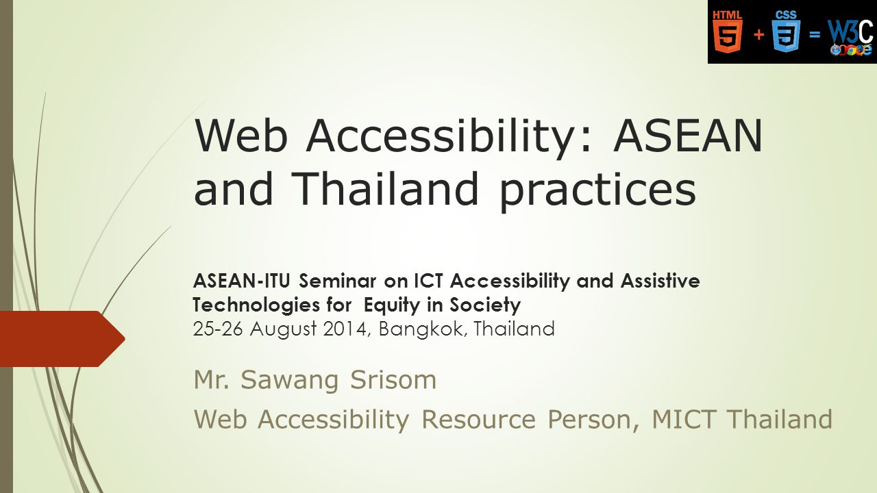 Presentation Outlines  What we have done and achieved in Thailand and ASEAN  What's in place for ICT Accessibility  Challenges and Gaps + Recommendations