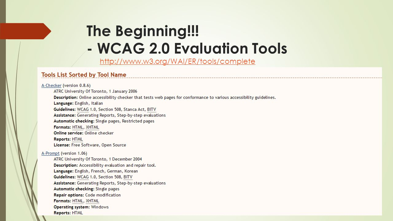 The Beginning!!! - WCAG 2.0 Evaluation Tools http://www.w3.org/WAI/ER/tools/complete