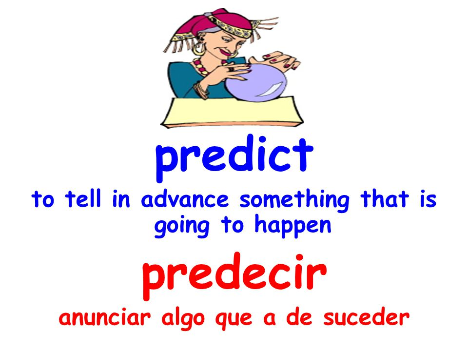 predict to tell in advance something that is going to happen predecir anunciar algo que a de suceder