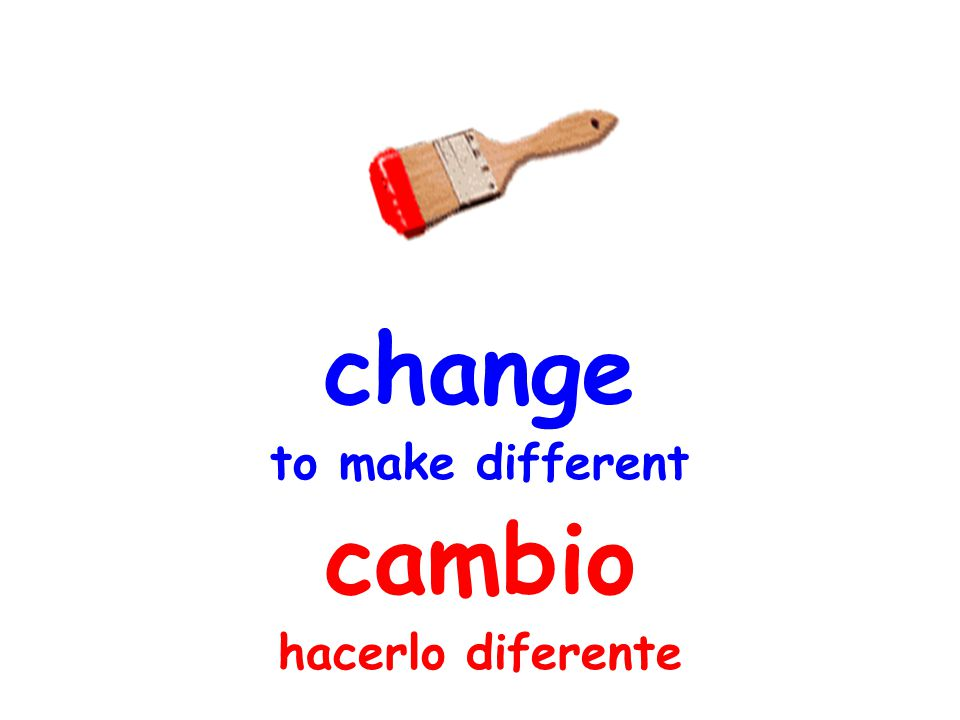 change to make different cambio hacerlo diferente