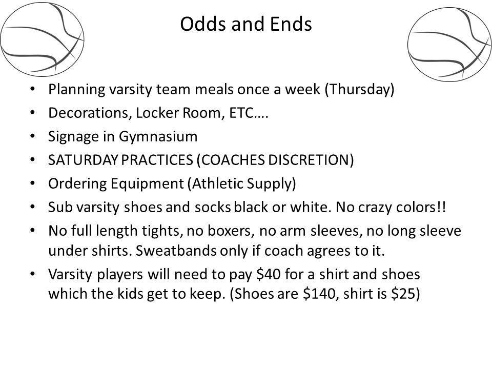 Odds and Ends Planning varsity team meals once a week (Thursday) Decorations, Locker Room, ETC….