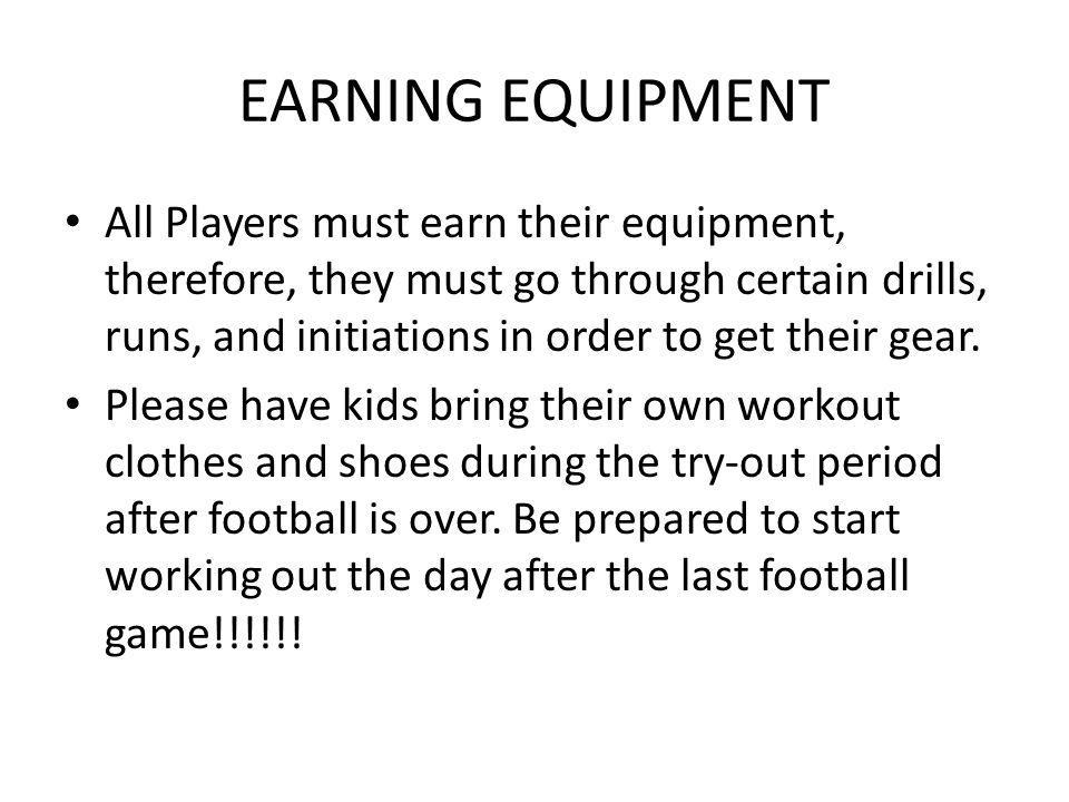 EARNING EQUIPMENT All Players must earn their equipment, therefore, they must go through certain drills, runs, and initiations in order to get their gear.