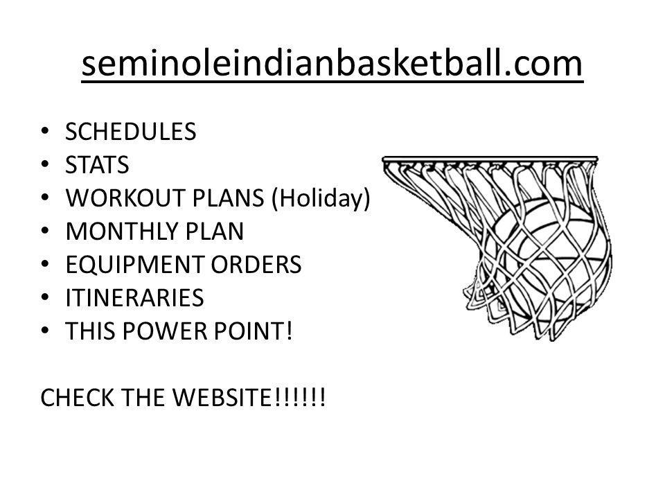 seminoleindianbasketball.com SCHEDULES STATS WORKOUT PLANS (Holiday) MONTHLY PLAN EQUIPMENT ORDERS ITINERARIES THIS POWER POINT.
