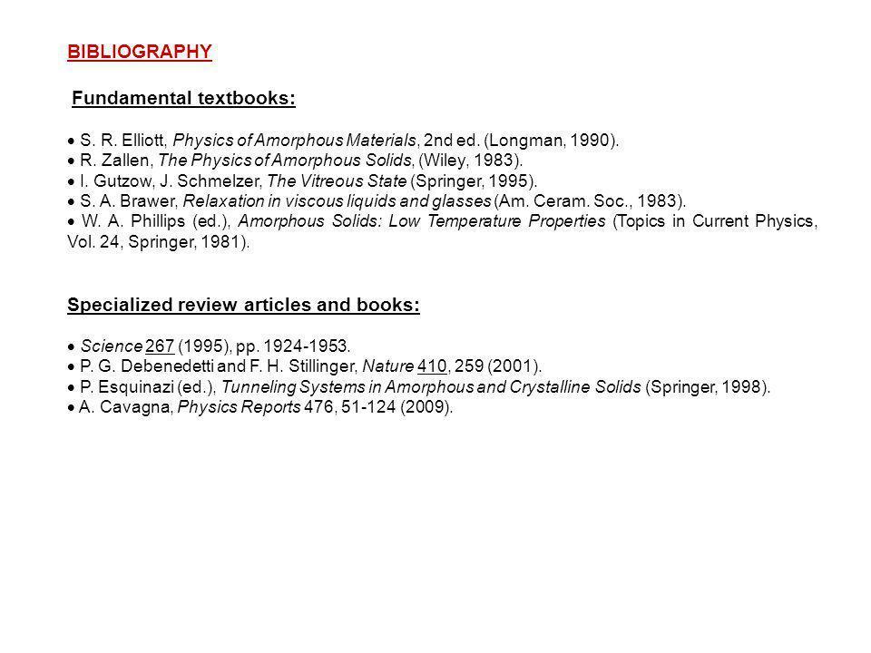 BIBLIOGRAPHY Fundamental textbooks:  S. R. Elliott, Physics of Amorphous Materials, 2nd ed. (Longman, 1990).  R. Zallen, The Physics of Amorphous So