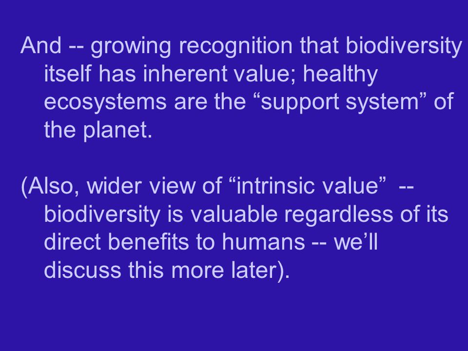 And -- growing recognition that biodiversity itself has inherent value; healthy ecosystems are the support system of the planet.