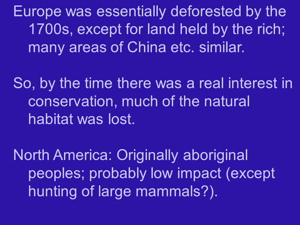 Europe was essentially deforested by the 1700s, except for land held by the rich; many areas of China etc.