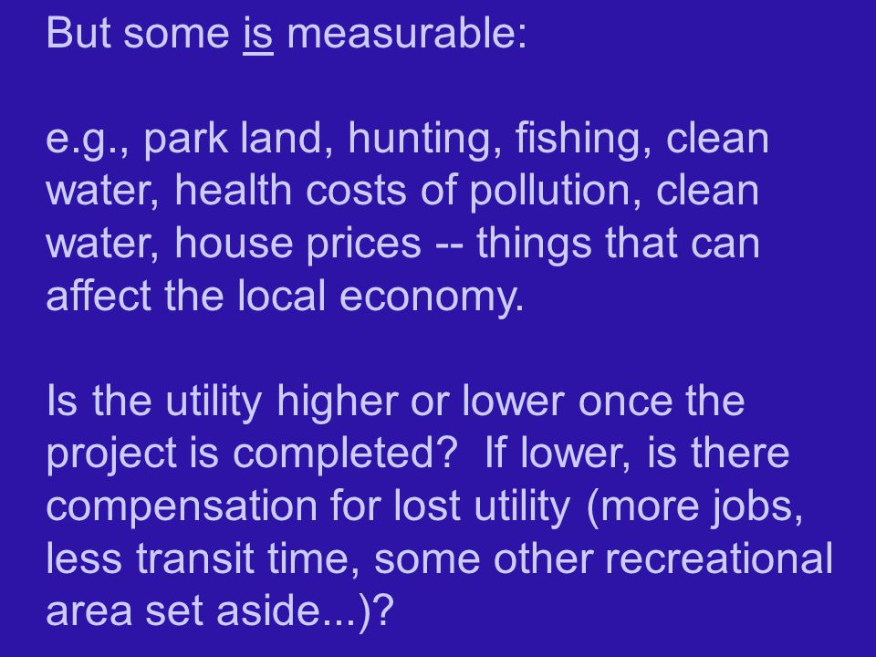 But some is measurable: e.g., park land, hunting, fishing, clean water, health costs of pollution, clean water, house prices -- things that can affect the local economy.