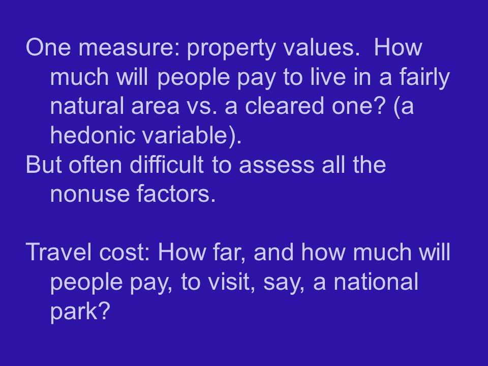 One measure: property values.How much will people pay to live in a fairly natural area vs.