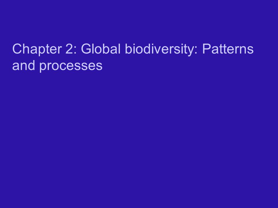 Chapter 2: Global biodiversity: Patterns and processes