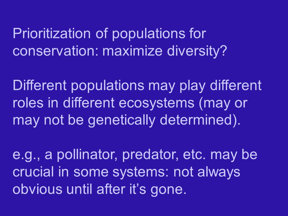 Prioritization of populations for conservation: maximize diversity.