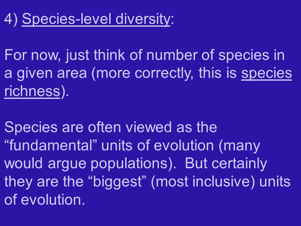 4) Species-level diversity: For now, just think of number of species in a given area (more correctly, this is species richness).