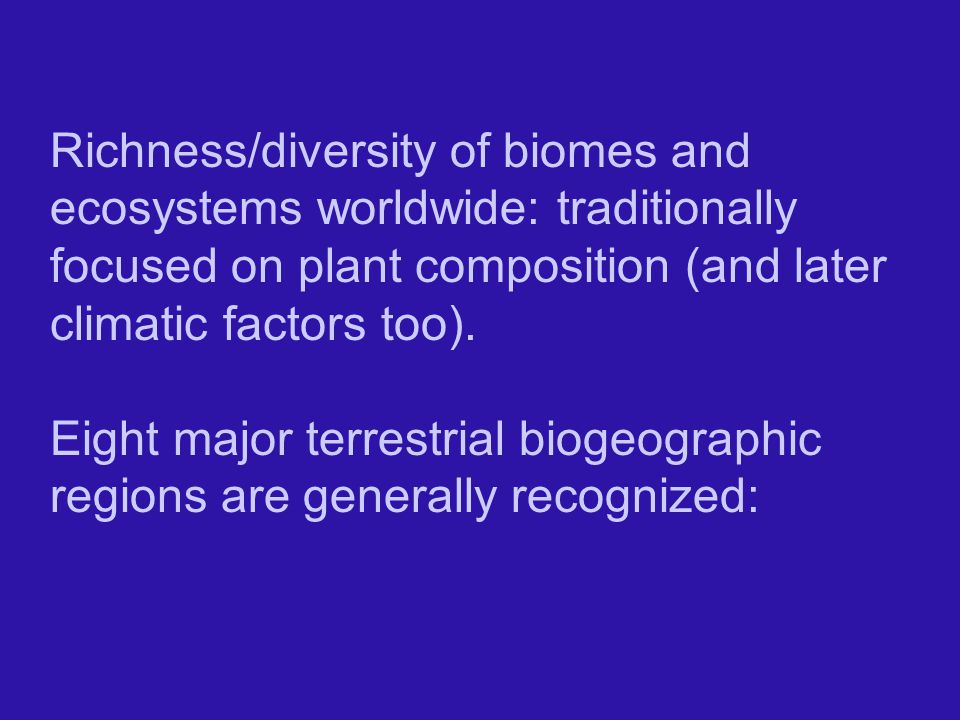 Richness/diversity of biomes and ecosystems worldwide: traditionally focused on plant composition (and later climatic factors too).