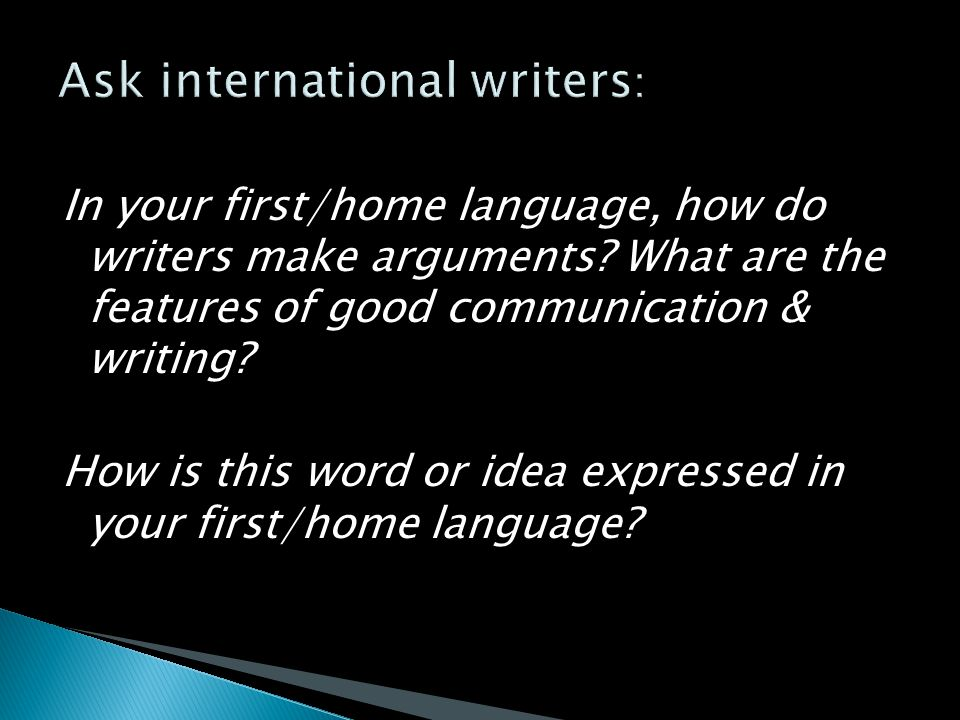 In your first/home language, how do writers make arguments.