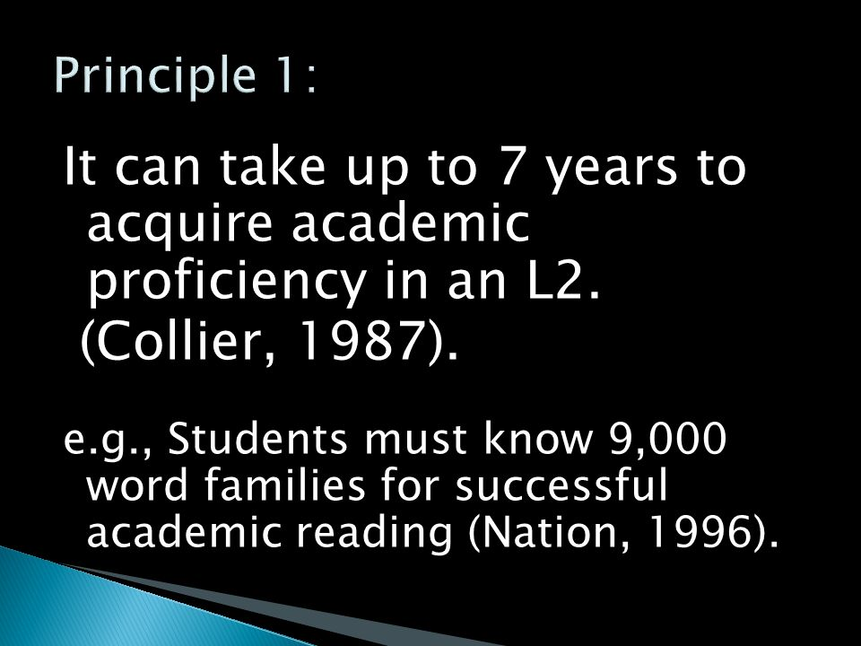 It can take up to 7 years to acquire academic proficiency in an L2.