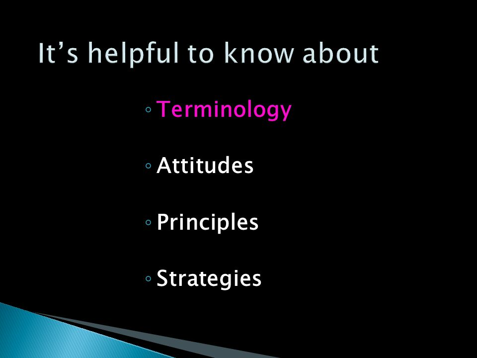 ◦ Terminology ◦ Attitudes ◦ Principles ◦ Strategies