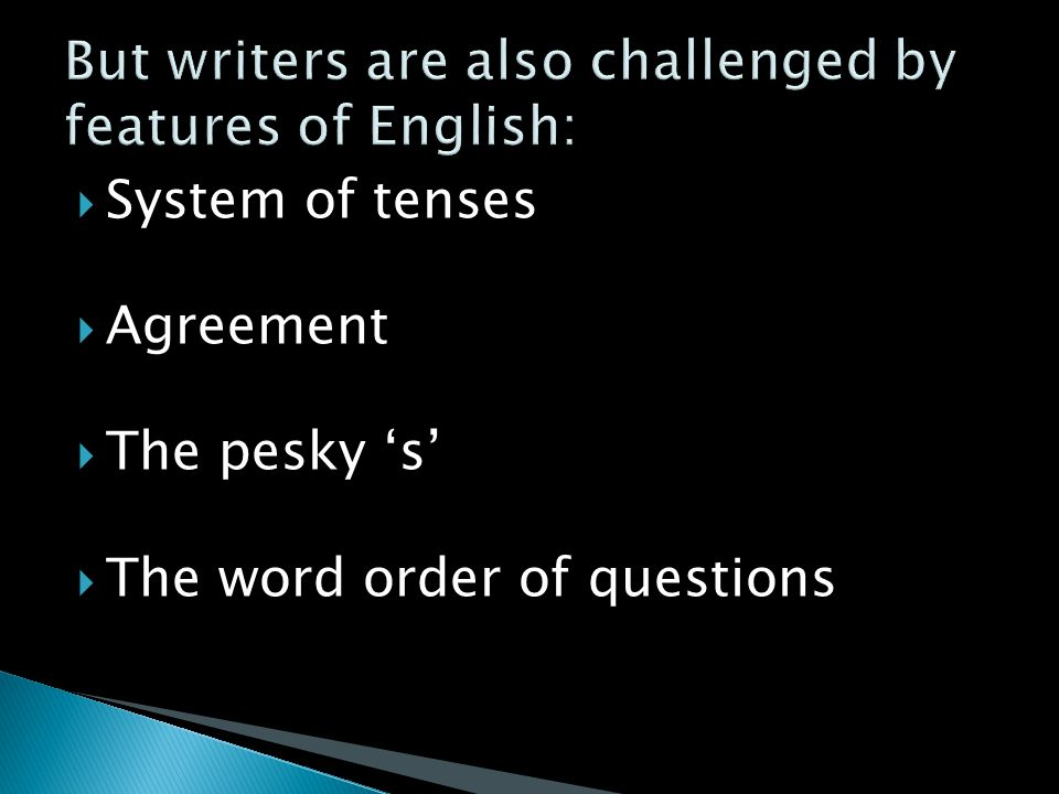  System of tenses  Agreement  The pesky 's'  The word order of questions